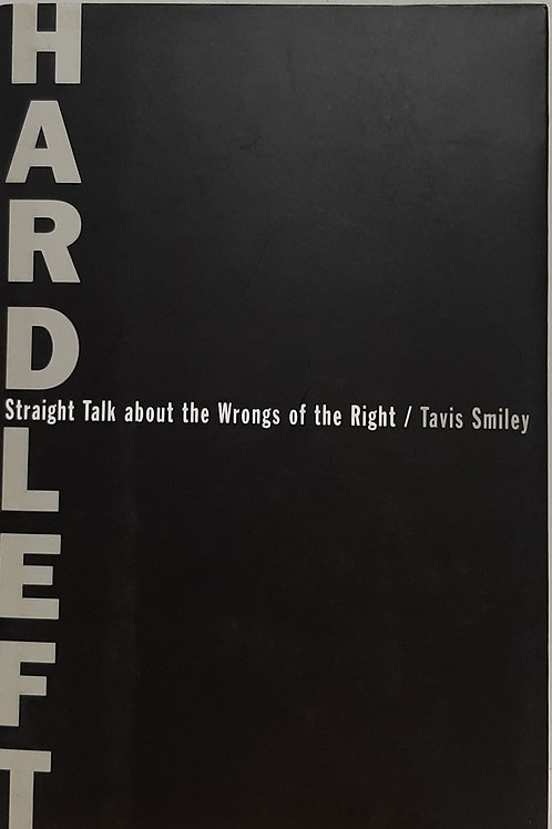 Hard Left, Straight Talk about the Wrongs of the Right