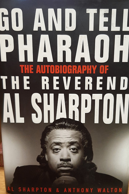 Go And Tell Pharoah The Autobiography of the Reverend Al Sharpton