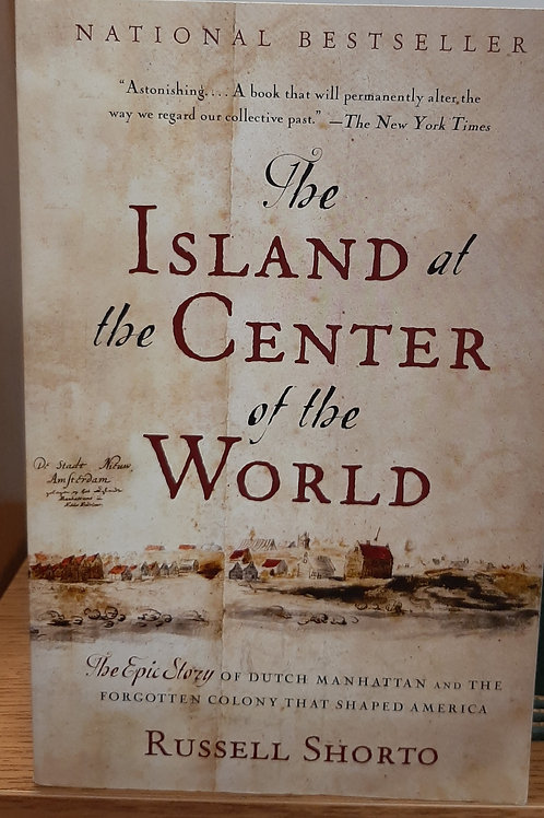 The Island at the Center of the World: The Epic Story of Dutch Manhattan and the