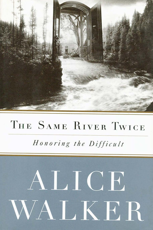 The Same River Twice: Honoring The Difficult