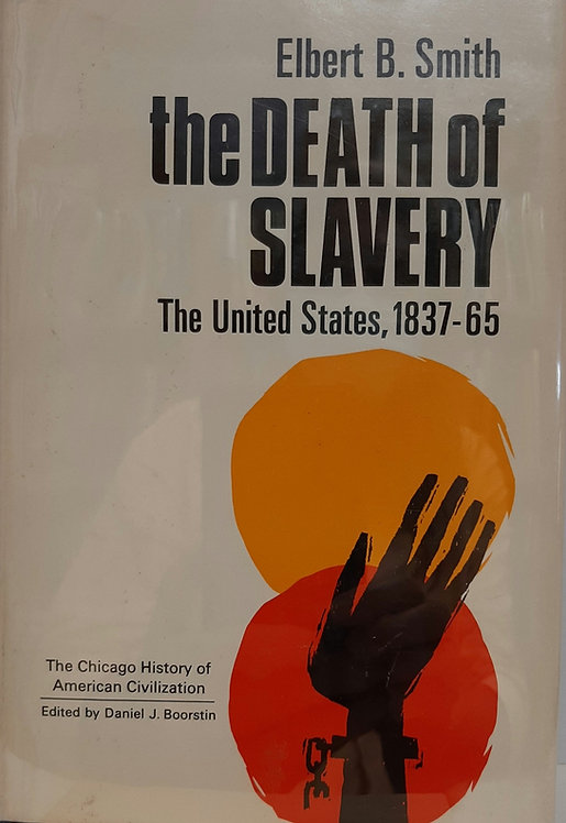 The Death of Slavery, The United States,  1837-65
