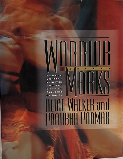 Warrior Marks, Female Genital Mutilation and the Sexual Blinding of Women