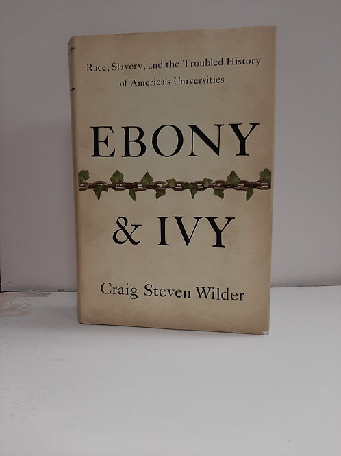 Ebony & Ivy  Race, Slavery, and the Troubled History of America's Universities