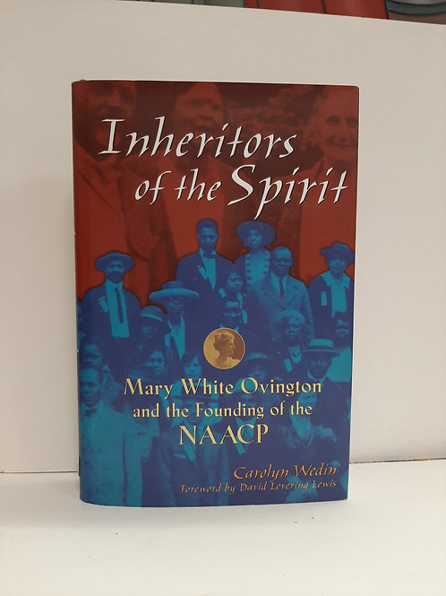 Inheritors of the Spirit, Mary White Ovington and the Founding of the NAACP