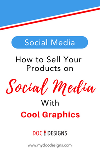 How to Sell Your Products on Social Media With Cool Graphics