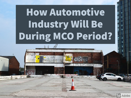 How Automotive Industry Will Be During MCO Period And After...?