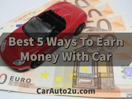 Best 5 Ways To Make Money With Car