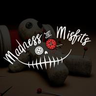 Madness & Misfits