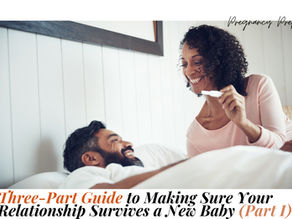 Three-Part Guide to Making Sure Your Relationship Survives a New Baby (Part 1)
