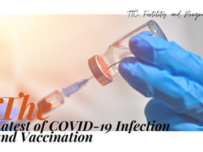 The Latest of COVID-19 Infection and Vaccination and TTC, fertility and pregnancy!