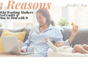 Three Reasons Why Working Mothers Feel Guilty and How to Deal with It