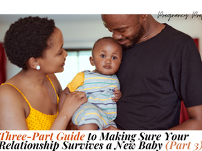 Three-Part Guide to Making Sure Your Relationship Survives a New Baby (Part 3)