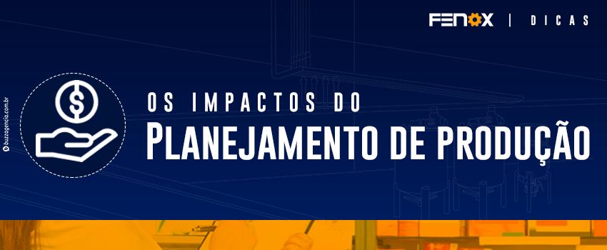 OS IMPACTOS DO PLANEJAMENTO DE PRODUÇÃO