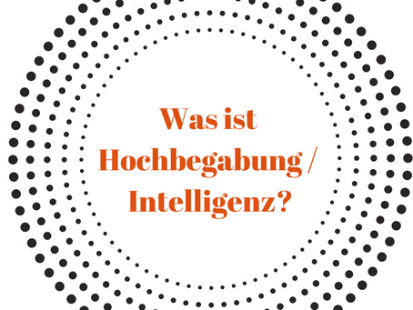 Was ist Hochbegabung / Intelligenz?