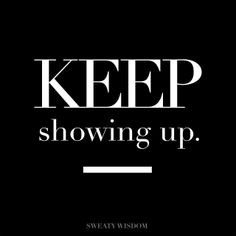 Show Up Everyday.....