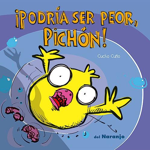 ¡Podría ser peor, Pichón!