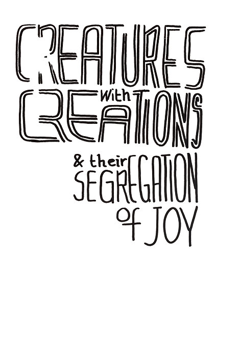 Creatures With Creations & Their Segregation Of Joy