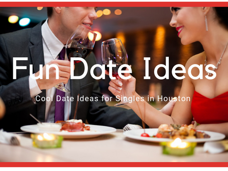 FUN DATE IDEAS TO TRY IN HOUSTON
