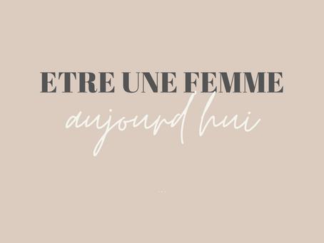 ETRE UNE FEMME AUJOURD'HUI
