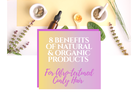 8 BENEFITS OF NATURAL & ORGANIC PRODUCTS FOR AFRO-TEXTURED AND CURLY HAIR