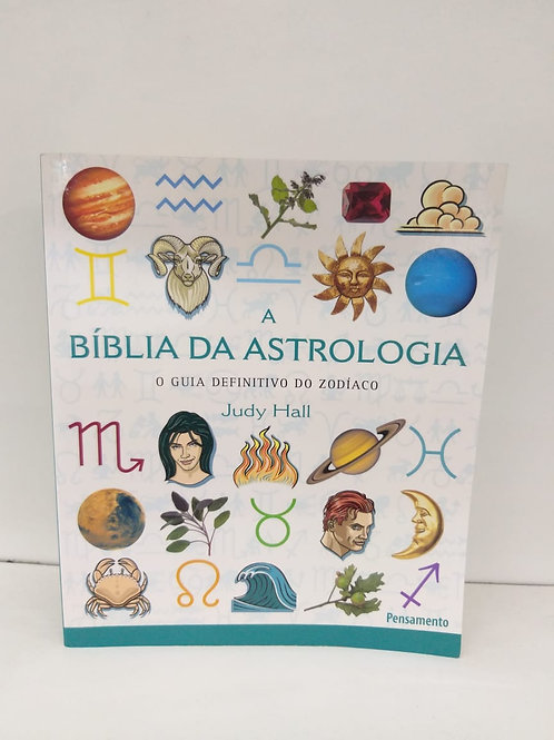 A Bíblia da Astrologia — O Guia Definitivo do Zodíaco — Judy Hall
