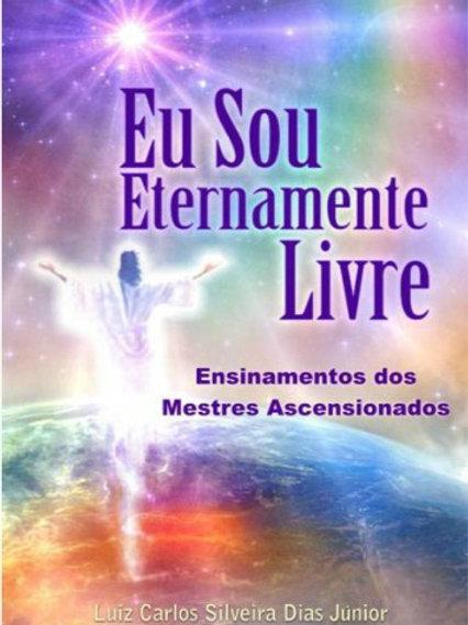 Eu Sou Eternamente Livre - Luiz Carlos Silveira Dias Junior