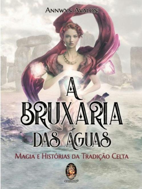 A Bruxaria das Águas - Magia e História da Tradição Celta