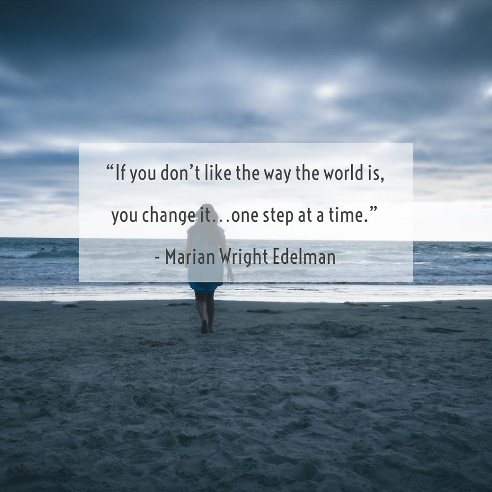 """If you don't like the way the world is, you change it... one step at a time."" - Marian Wright Edelman eco friendly quotes Make a difference organics"