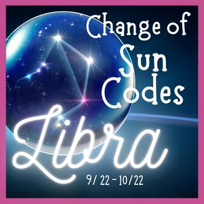 Change of Sun Codes ~ Libra Season Begins!