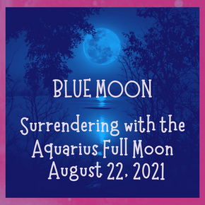 Surrendering with the Aquarius Blue Moon