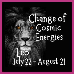 Change of Cosmic Energies ~ Leo ~