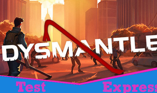 [Test Express][Early Access][Steam] DYSMANTLE
