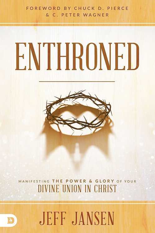 Enthroned: Manifesting the Power and Glory of your divine union in Christ