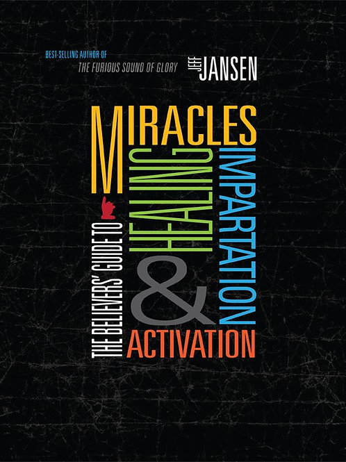 The Believers' Guide to Miracles, Healing, Impartation, & Activation