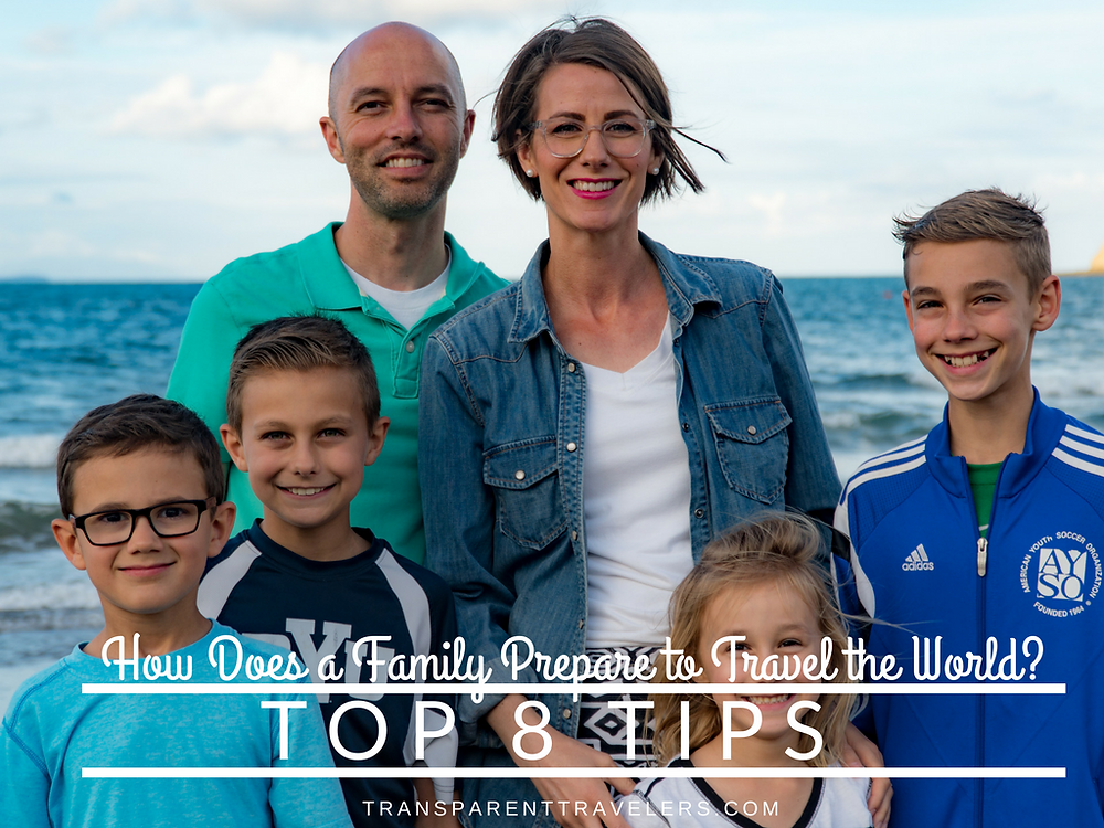 How Does a Family Prepare to Travel the World? Top 8 Tips with the Transparent Travelers at www.transparenttravelers.com