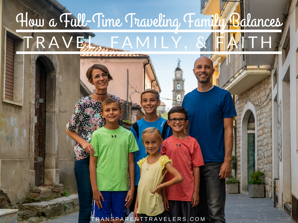 How a Full-Time Traveling Family Balances Travel, Family, and Faith with The Transparent Travelers at www.transparenttravelers.com
