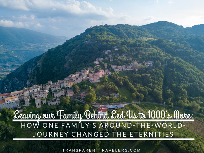 Leaving our Family Behind Led Us to 1000's More: How One Family's Around-the-World-Journey Changed t