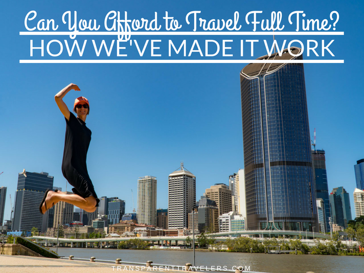 Can You Afford to Travel Full Time? How We've Made it Work