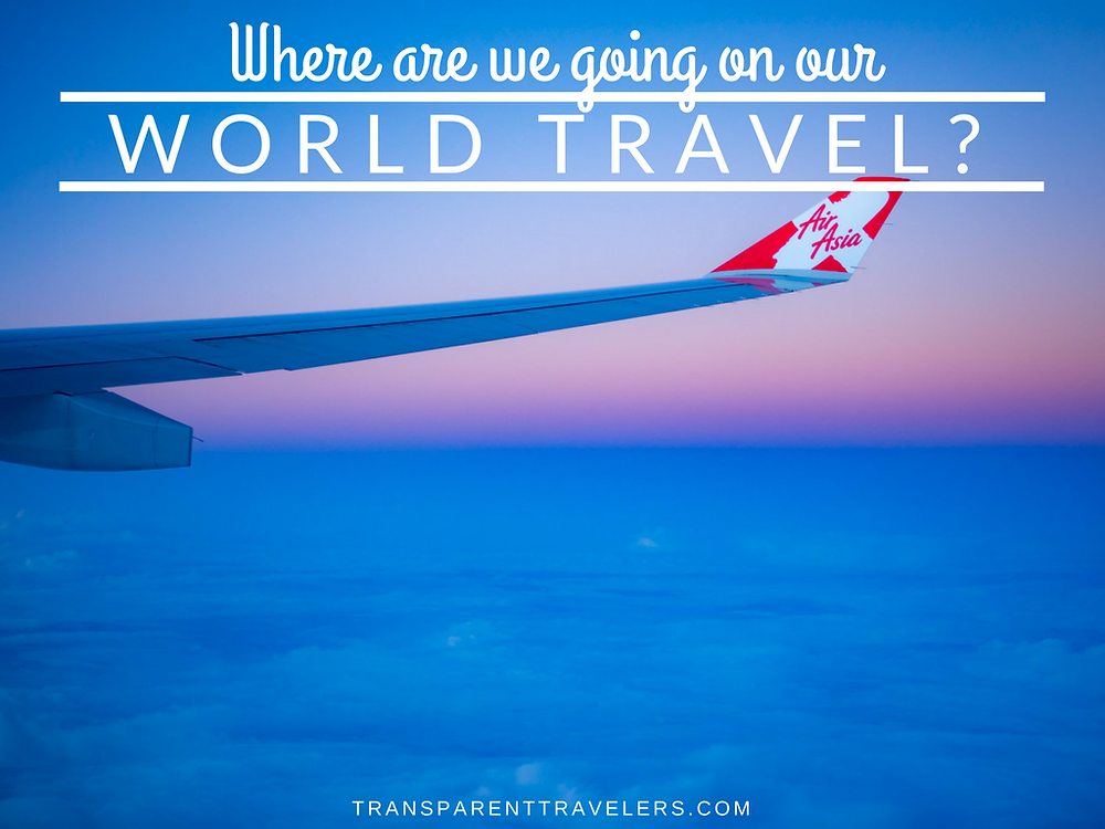 Where Are We Going on Our World Travel? with the Transparent Travelers at www.transparenttravelers.com