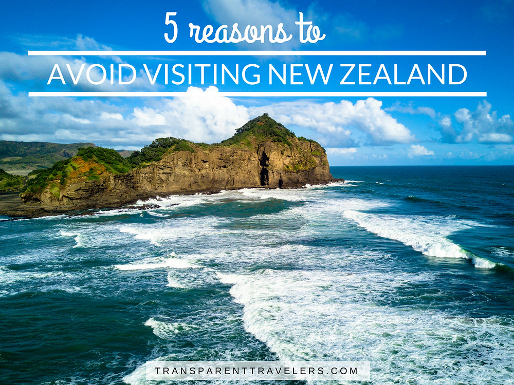 5 Reasons to Avoid Visiting New Zealand with the Transparent Travelers at www.transparenttravelers.com