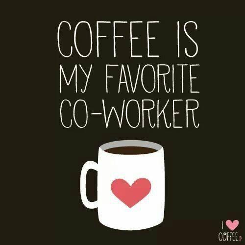 Coffee is my favorite coworker