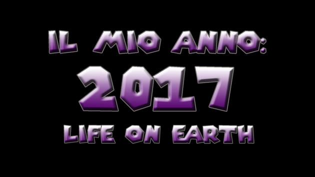 Il Mio Anno: 2017 -Life On Earth-