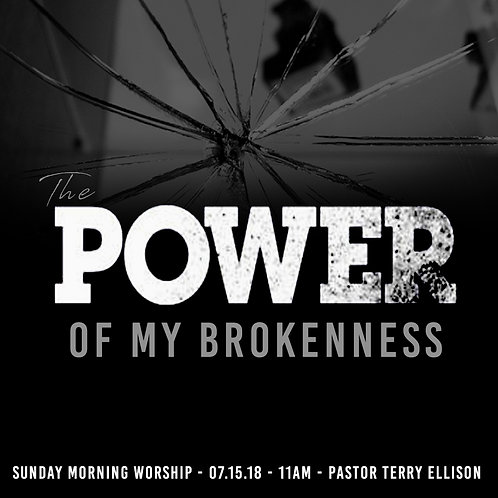 """The Power Of My Brokenness"""