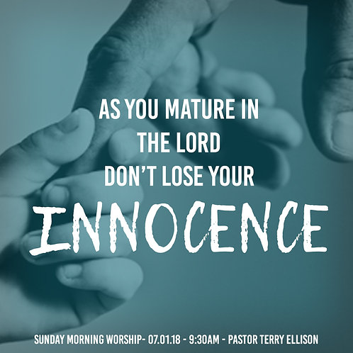 """""""As You Mature In The Lord Don't Lose Your Innocence"""""""