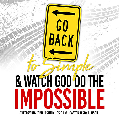 """Go Back To Simple, And Watch God Do This Impossible"""