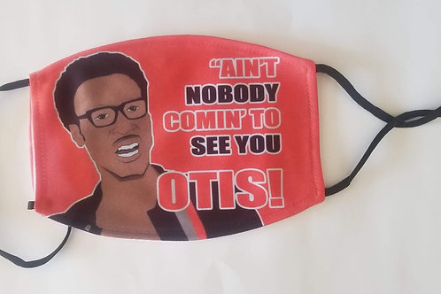 Ain't nobody comin to see you Otis!