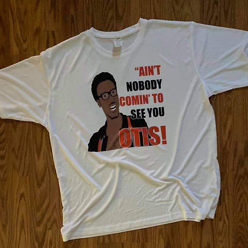 Ain't Nobody comin' to see you Otis T-Shirt