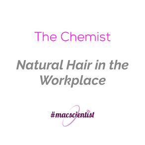 The Chemist: Natural Hair in the Workplace