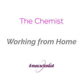 The Chemist: Working from Home