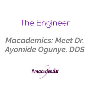 Macademics: Meet Dr. Ayomide Ogunye, DDS
